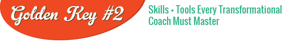 Skills + Tools Every Transformational Coach Must Master
