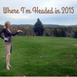 Where I'm Headed in 2015