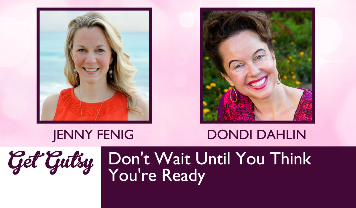 Don T Wait Until You Think You Re Ready With Dondi Dahlin